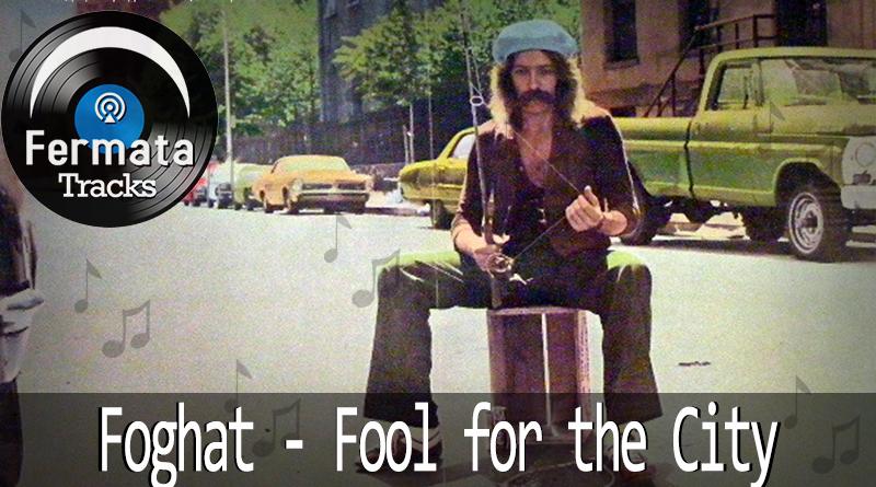 Vitrine1 3 - Fermata Tracks #04 - Foghat - Fool For The City
