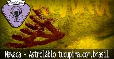Vitrine1 3 - Fermata Tracks #13 – Mawaca – Atrolábio Tucupira.com.Brazil