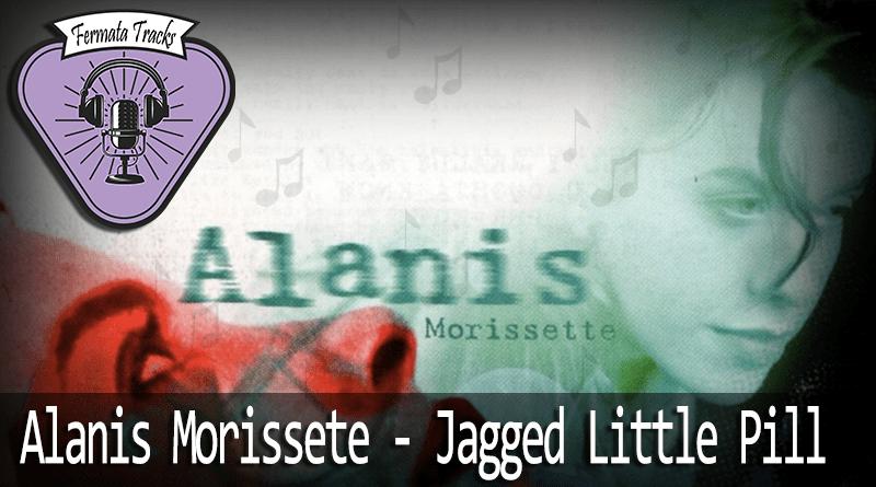Tracks Alanis - ermata Tracks #17 – Alanis Morissette – Jagged Little Pill #OPodcastÉDelas