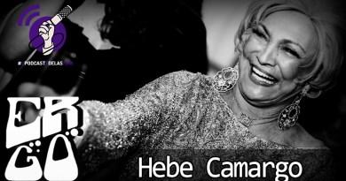 hergo ebe - Ergo #013 – Hebe Camargo #oPodcastÉDelas