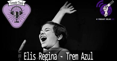 Tracks Elis Regina - Fermata Tracks #15 – Elis Regina – Trem Azul #OPodcastÉDelas
