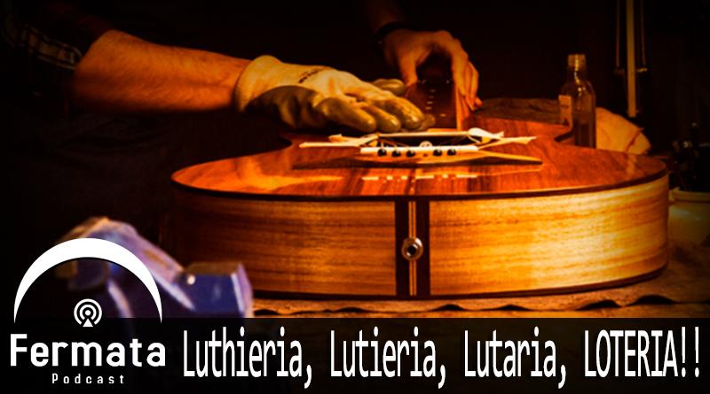 Vitrine1 4 - Fermata Podcast #57 - Luthieria, Lutieria, Luteria, LOTERIA!!! (feat. Pablo Riveira)