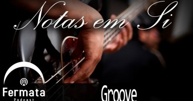 Fermata Podcast – Notas em Si – Groove