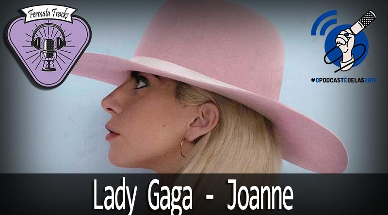 Vitrine Gaga - Fermata Tracks #86 - Lady Gaga - Joanne (com Dani Almeida) #OPodcastÉDelas2019