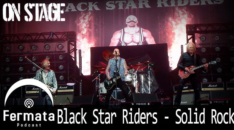 Fermata On Stage #08 – Black Star Riders – Solid Rock