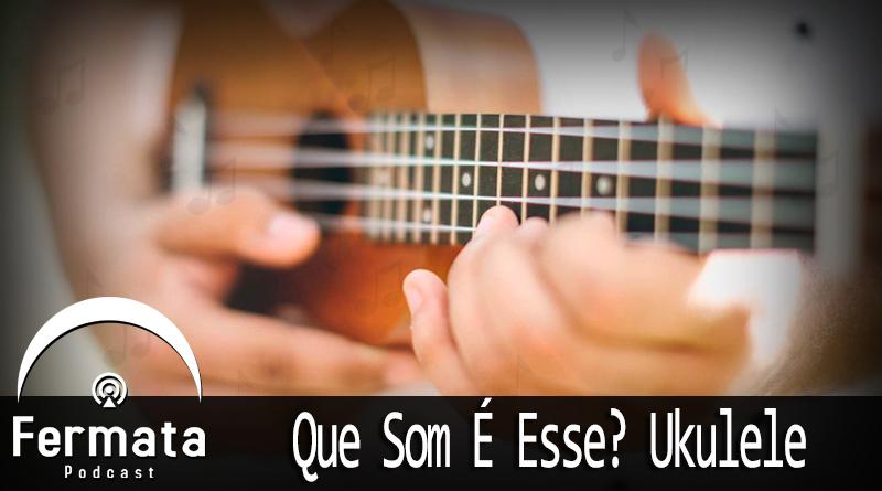 Vitrine ukulele - Fermata Podcast #72 - Que Som É Esse? Ukulele