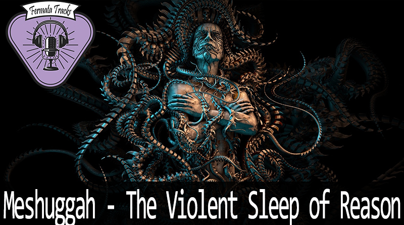Vitrine meshuggah - Fermata Tracks #111 - Meshuggah - The Violent Sleep of Reason (com Bruno Leo Ribeiro)