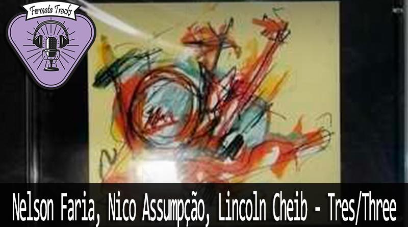 Vitrine nico - Fermata Tracks #110 - Nelson Faria, Nico Assumpção, Lincoln Cheib - Três/Three