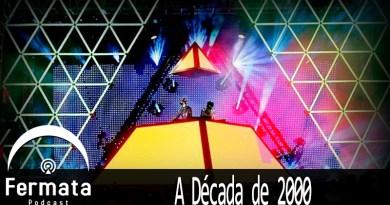 Vitrine Decada 2000 - Fermata Podcast #94 - A Década de 2000