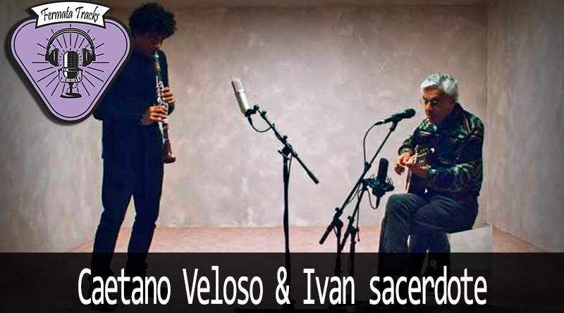 fermata tracks 151 caetano veloso ivan sacerdote - Fermata Tracks #150 - Caetano Veloso & Ivan Sacerdote
