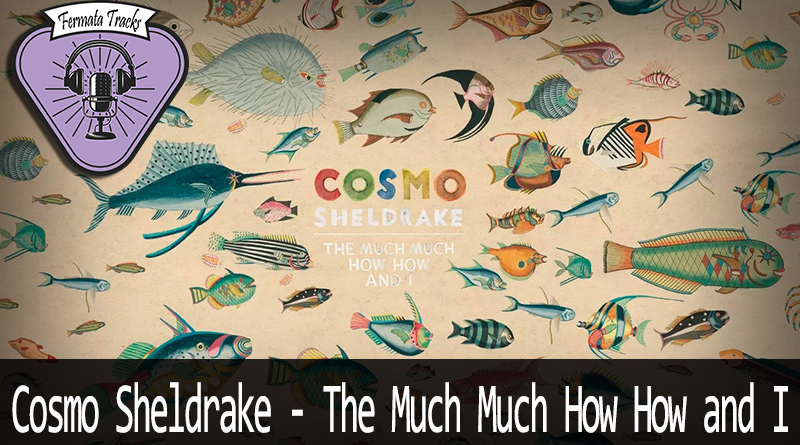 fermata tracks 155 cosmo sheldrake the much how and i - Fermata Tracks #155 - Cosmo Sheldrake - The Much Much How How and I