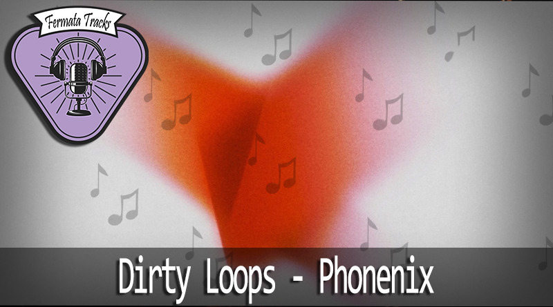 fermata tracks 165 Dirty Loops Phoenix - Fermata Tracks #165 - Dirty Loops - Phoenix