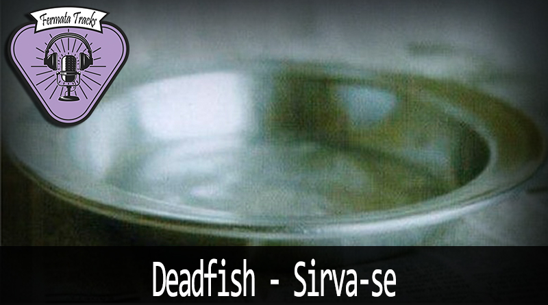 fermata tracks 174 deadfish sirva se - Fermata Tracks #174 - Dead Fish - Sirva-se