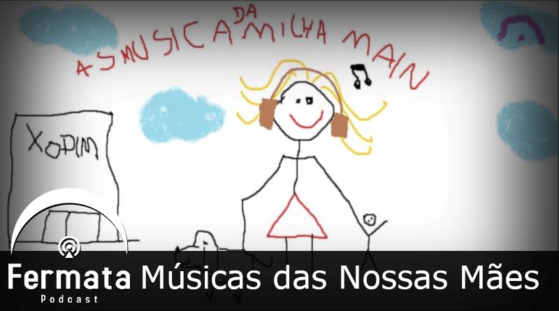 Fermata #116 – Músicas de Nossas Mães
