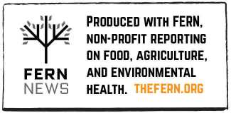 Produced with FERN, non-profit reporting on food, agriculture, and environmental health.