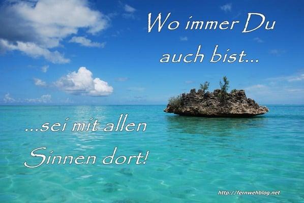 Urlaub Sprüche Reisen Wo immer Du auch bist: Sei mit allen Sinnen dort!