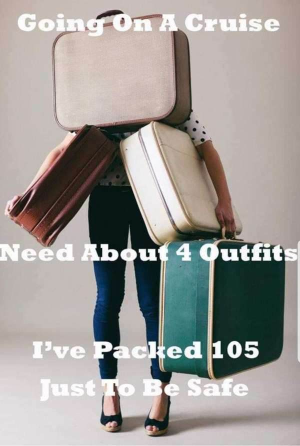 going on a cruise need about 4 outfits ive packed 105 just to be save