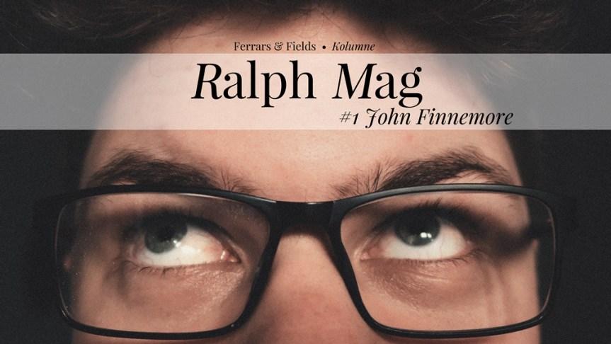 Ralph mag: #1 John Finnemore