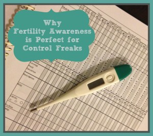6 Reasons why Fertility Awareness is perfect for control freaks!