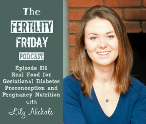 FFP 016 | Real Food for Gestational Diabetes | Pre-conception & Pregnancy Nutrition | Lily Nichols
