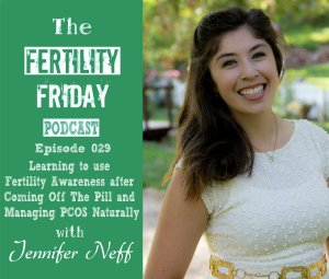 FFP 029 | Learning to use Fertility Awareness after Coming Off  of the Pill | Managing PCOS Naturally | Jennifer Neff