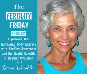 FFP 036 | Increasing Body Literacy with Fertility Awareness | Health Benefits of Regular Ovulation | Feminism and The Pill | Laura Wershler