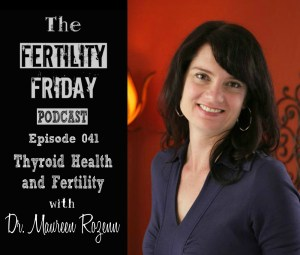 FFP 041 | Thyroid Health and Fertility | Dr. Maureen Rozenn