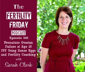 FFP 040 | Premature Ovarian Failure at Age 28, IVF Using Donor Eggs, and Fertility Coaching | Sarah Clark