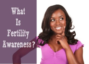 What is Fertility Awareness?