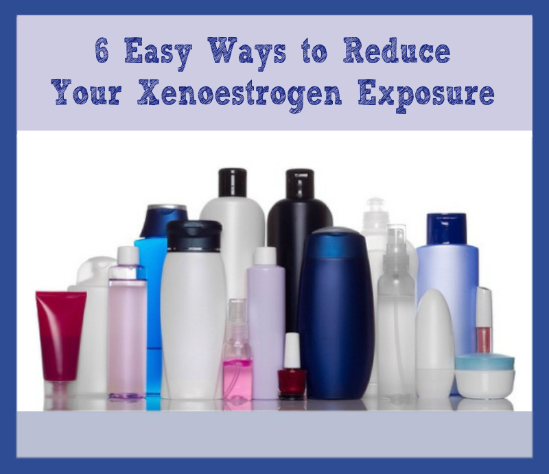 reduce your Xenoestrogen exposure