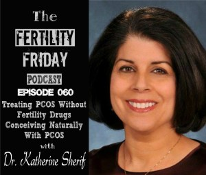 FFP 060 | Treating PCOS Without Fertility Drugs | Conceiving Naturally With PCOS | Dr. Katherine Sherif