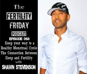 FFP 068 | Sleep your way to a Healthy Menstrual Cycle | The Connection Between Sleep and Fertility | Shawn Stevenson