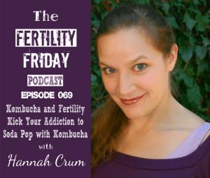 FFP 069 | Kombucha and Fertility | Kick Your Addiction to Soda Pop with Kombucha | Hannah Crum