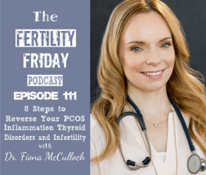 FFP 111 | 8 Steps to Reverse Your PCOS | Inflammation, Gut Health, Thyroid Disorders & PCOS | Infertility | Autoimmunity | Dr. Fiona McCulloch, ND
