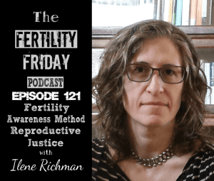 FFP 121 | Fertility Awareness Method | Reproductive Justice | Association of Fertility Awareness Professionals | Ilene Richman