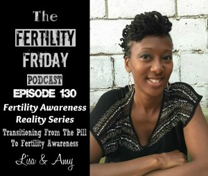 [On-Air Client Session] FFP 130 | Fertility Awareness Reality Series | Transitioning from Hormonal Birth Control To Fertility Awareness | Coming Off The Pill | Lisa & Amy