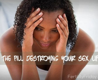 Is The Pill Destroying Your Sex Life_