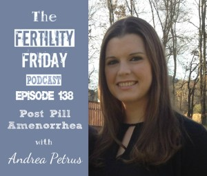 FFP 138 | Post-Pill Amenorrhea | Why It Took 4 Years For Her Period To Come Back | Andrea Petrus