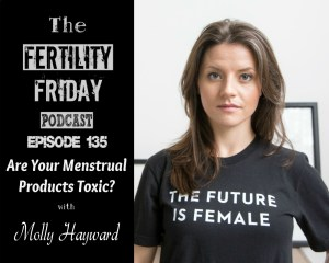 FFP 135 | Are Your Menstrual Products Toxic? | The Truth About Conventional Pads & Tampons | Managing Menstruation in Low Resource Settings | Molly Hayward