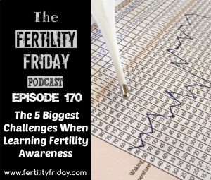FFP 170 | The 5 Biggest Challenges When Learning Fertility Awareness | Lisa | Fertility Friday