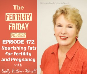 FFP 172 | Nourishing Fats | Why You Need Animal Fats For Fertility & Pregnancy | Sally Fallon Morell