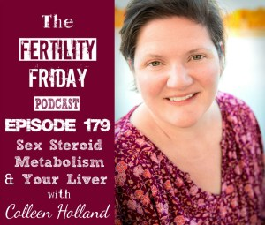 FFP 179 | Sex Steroid Metabolism & Your Liver | Colleen Holland
