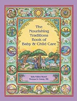 The Nourishing Traditions Book of Baby & Childcare