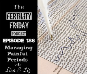 [On-Air Client Session] FFP 186 | Managing Painful Periods | Charting Cervical Mucus | Lisa & Liz