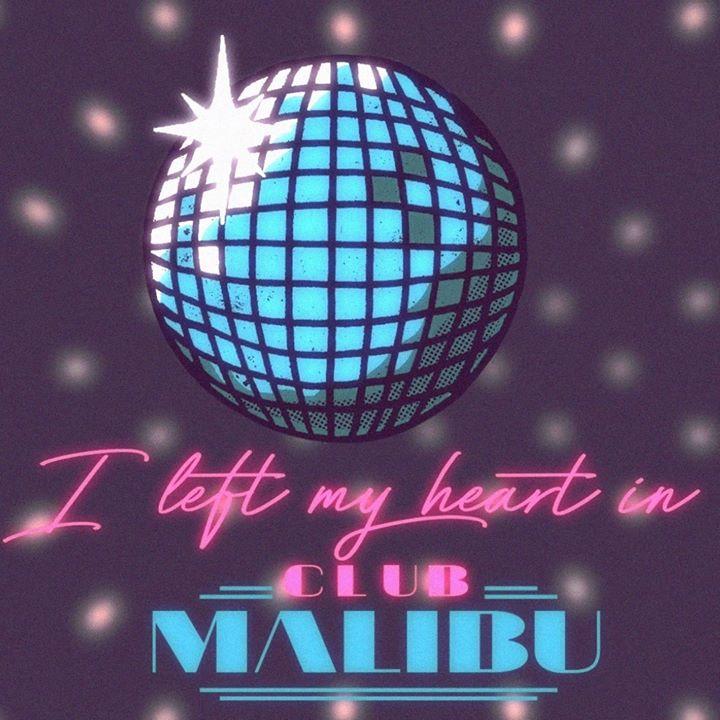 I LEFT MY HEART IN CLUB MALIBU