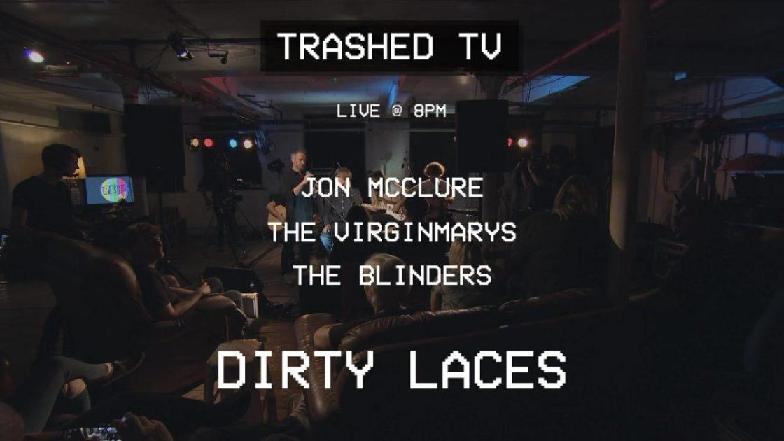Trashed TV presents Dirty Laces, The Blinders, The Virginmarys and Jon McClure