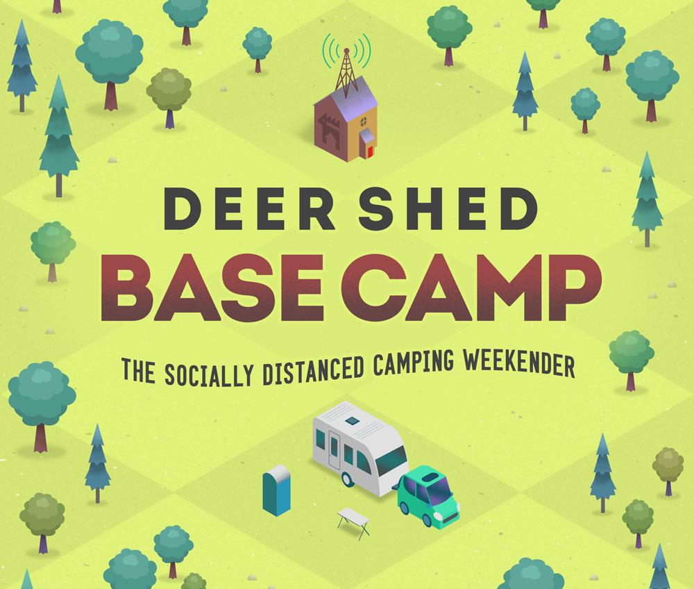 We are delighted to announce Deer Shed Base Camp - the socially distanced campin...