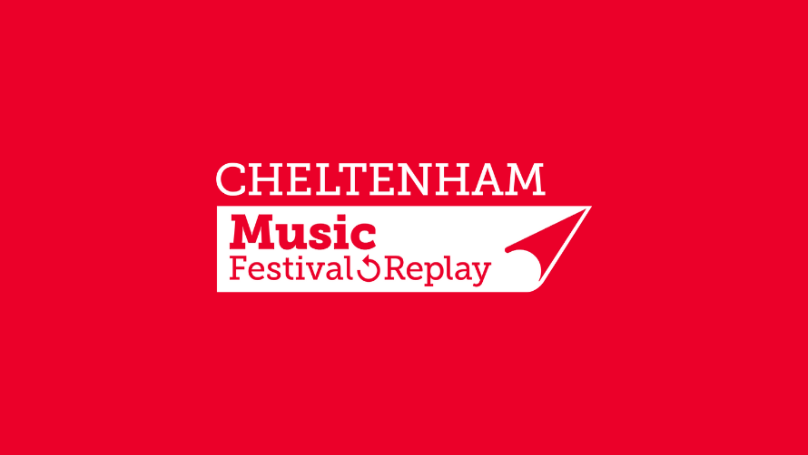 Cheltenham Music Festival: Replay - Cheltenham Festivals