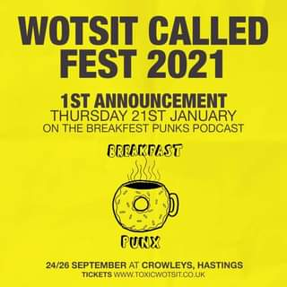 """Image may contain: text that says """"WOTSIT CALLED FEST 2021 1ST ANNOUNCEMENT THURSDAY 21ST JANUARY ON THE BREAKFEST PUNKS PODCAST BREAKFAST PUNX 24/26 SEPTEMBER AT CROWLEYS, SEPTEMBERRS, HASTINGS TICKETS WWW.TOXICWOTSIT.CO.UK"""""""