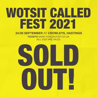 """May be an image of text that says """"WOTSIT CALLED FEST 2021 24/26 SEPTEMBER AT CROWLEYS, HASTINGS TICKETS WWW.TOXICWOTSIT.CO.UK (ALL 2020 ARE VALID) SOLD OUT!"""""""